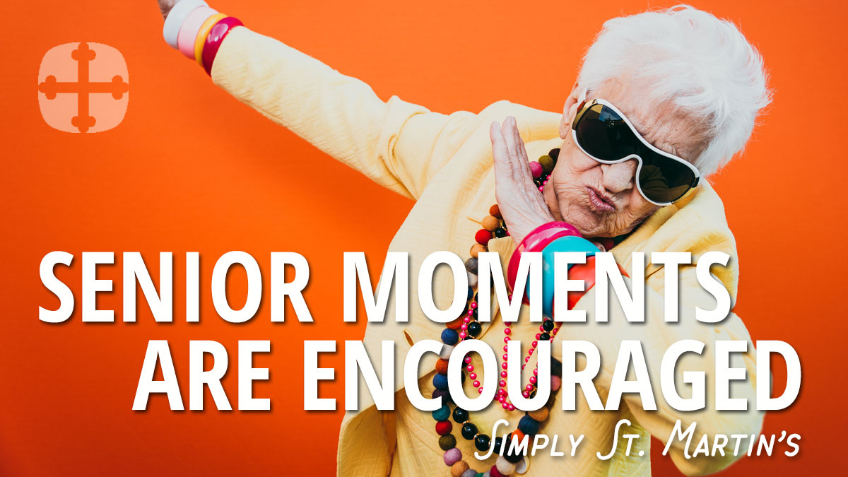 Senior moments are encouraged